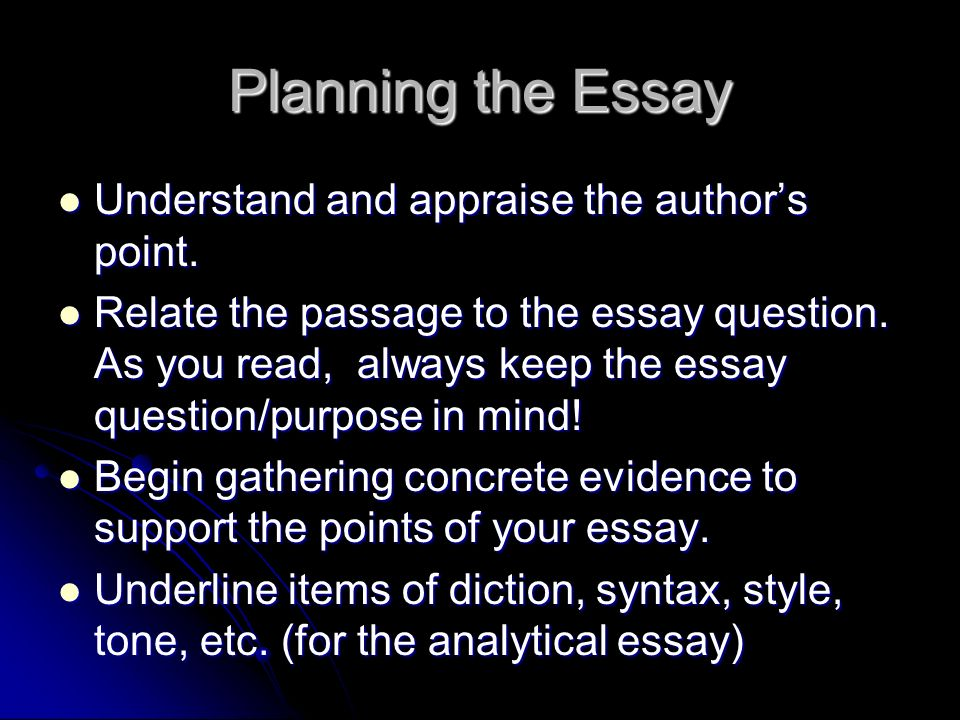 Planning the Essay Understand and appraise the authors point. Understand and appraise the authors point. Relate the passage to the essay question. As