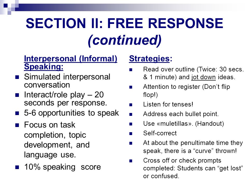SECTION ll: FREE RESPONSE (continued) Interpersonal (Informal) Speaking: Simulated interpersonal conversation Interact/role play – 20 seconds per resp
