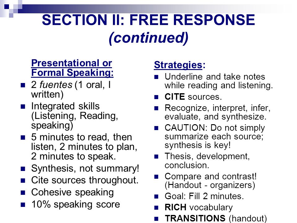SECTION ll: FREE RESPONSE (continued) Presentational or Formal Speaking: 2 fuentes (1 oral, I written) Integrated skills (Listening, Reading, speaking