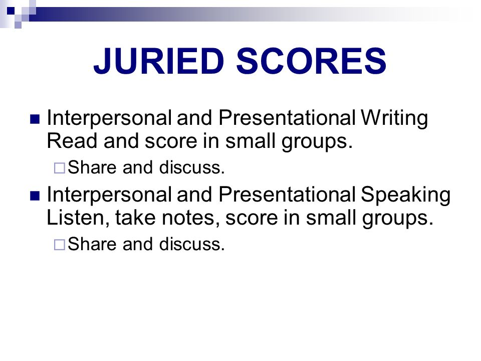 JURIED SCORES Interpersonal and Presentational Writing Read and score in small groups. Share and discuss. Interpersonal and Presentational Speaking Li