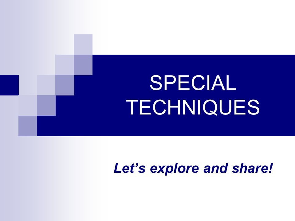 SPECIAL TECHNIQUES Lets explore and share!