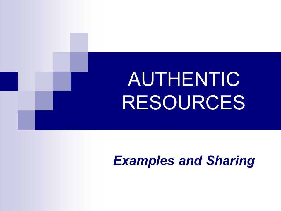 AUTHENTIC RESOURCES Examples and Sharing