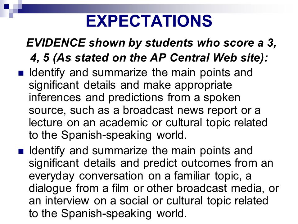 EXPECTATIONS EVIDENCE shown by students who score a 3, 4, 5 (As stated on the AP Central Web site): Identify and summarize the main points and signifi