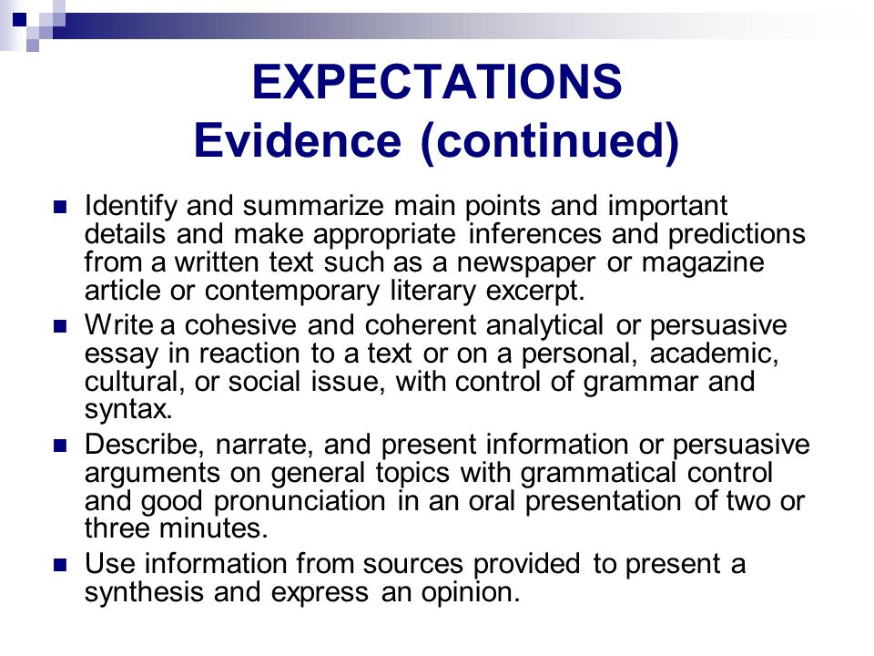 EXPECTATIONS Evidence (continued) Identify and summarize main points and important details and make appropriate inferences and predictions from a writ