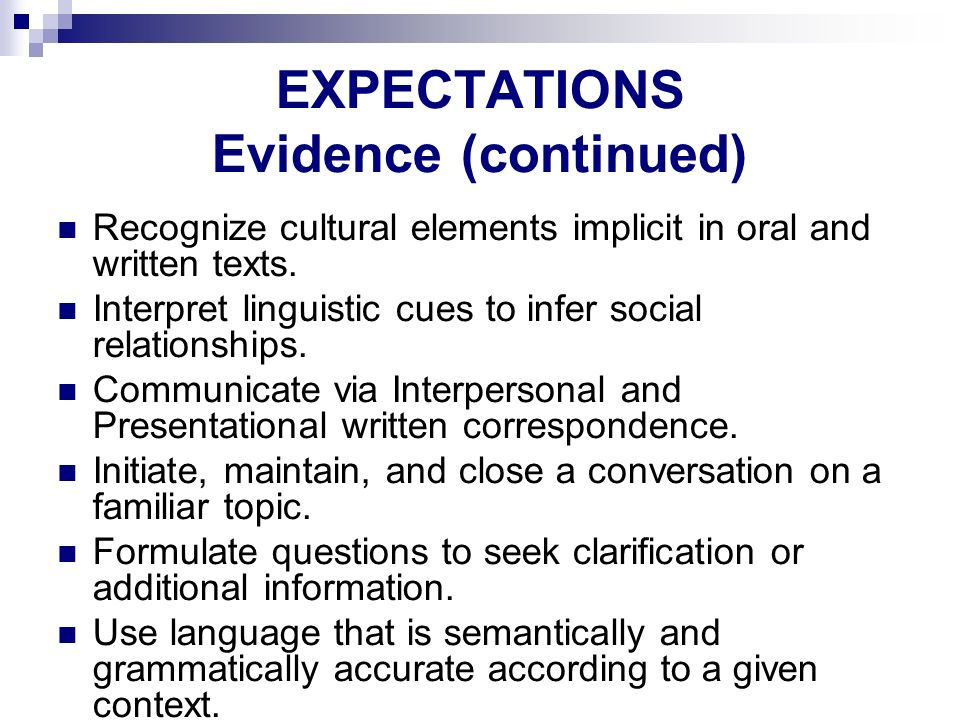 EXPECTATIONS Evidence (continued) Recognize cultural elements implicit in oral and written texts. Interpret linguistic cues to infer social relationsh