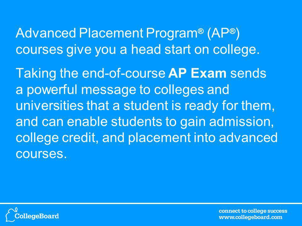 Advanced Placement Program ® (AP ® ) courses give you a head start on college.