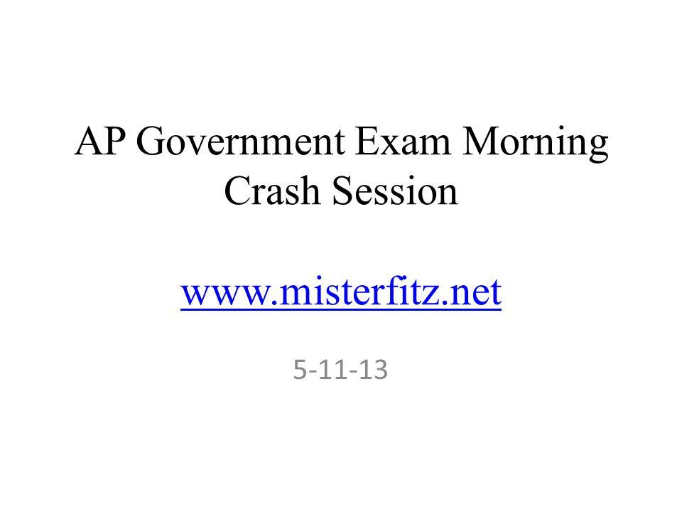 AP Government Exam Morning Crash Session www.misterfitz.net www.misterfitz.net 5-11-13