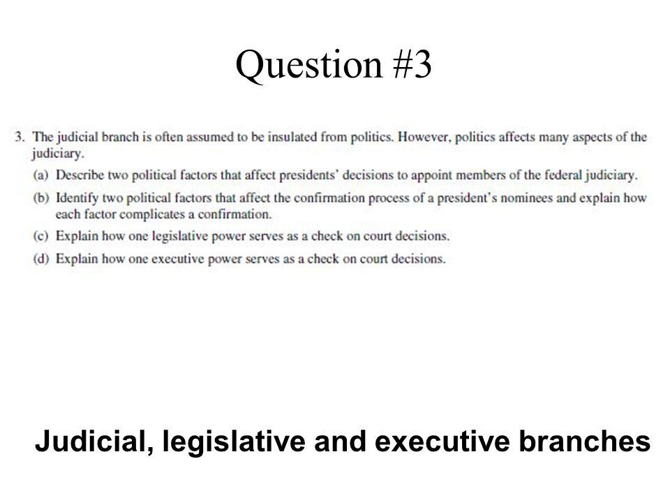 Question #3 Judicial, legislative and executive branches
