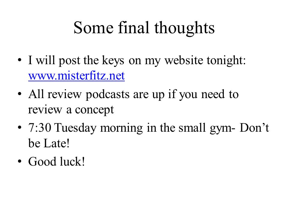 Some final thoughts I will post the keys on my website tonight: www.misterfitz.net www.misterfitz.net All review podcasts are up if you need to review