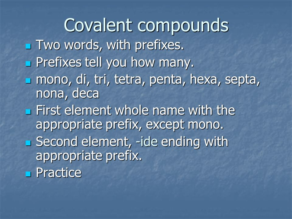 Covalent compounds Two words, with prefixes. Two words, with prefixes. Prefixes tell you how many. Prefixes tell you how many. mono, di, tri, tetra, p
