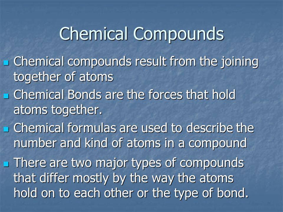 Chemical Compounds Chemical compounds result from the joining together of atoms Chemical compounds result from the joining together of atoms Chemical