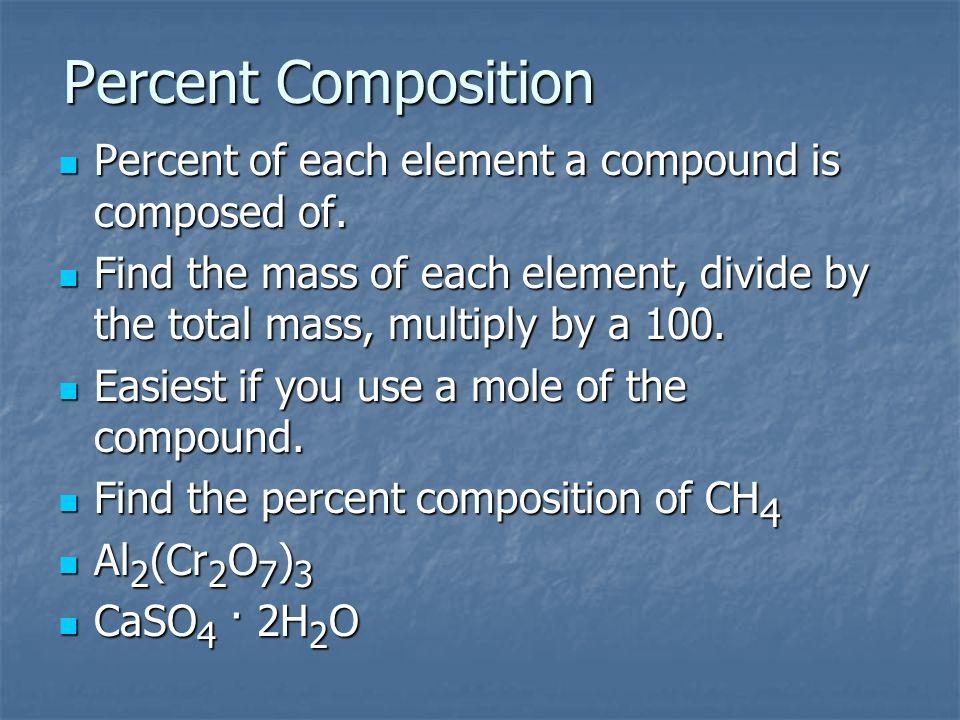 Percent Composition Percent of each element a compound is composed of. Percent of each element a compound is composed of. Find the mass of each elemen