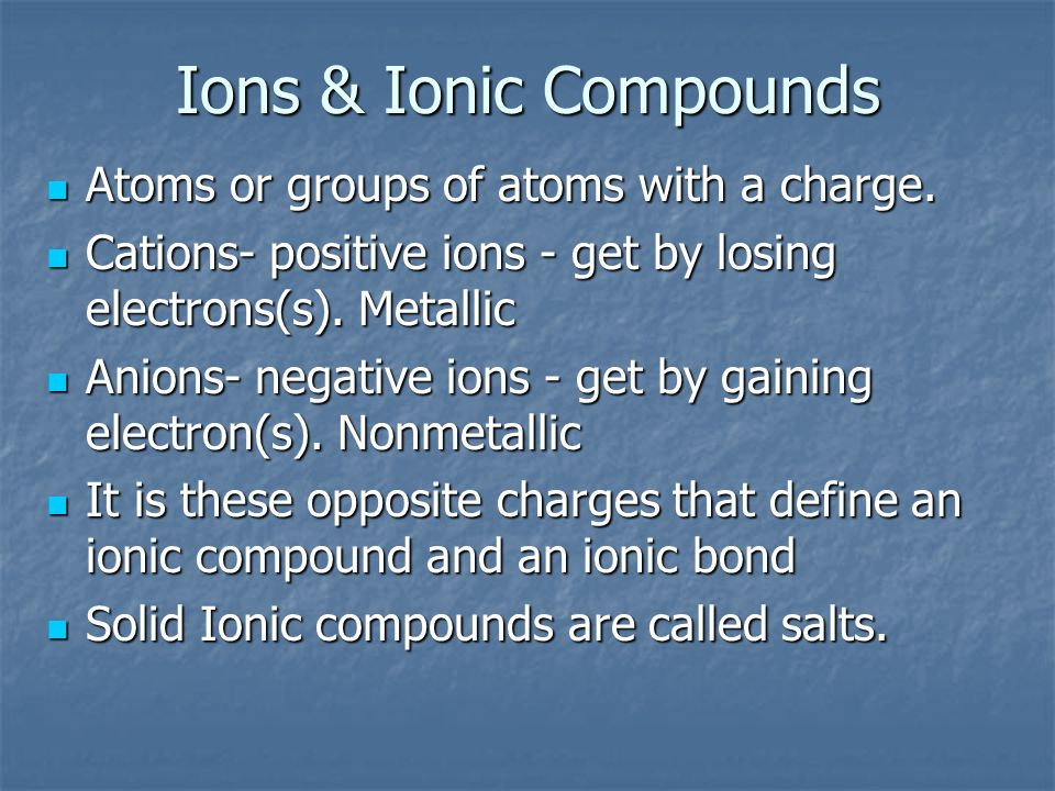 Ions & Ionic Compounds Atoms or groups of atoms with a charge. Atoms or groups of atoms with a charge. Cations- positive ions - get by losing electron