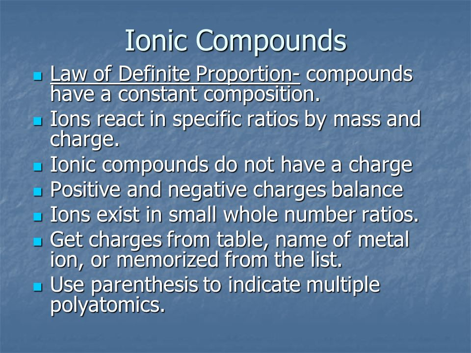 Ionic Compounds Law of Definite Proportion- compounds have a constant composition. Law of Definite Proportion- compounds have a constant composition.