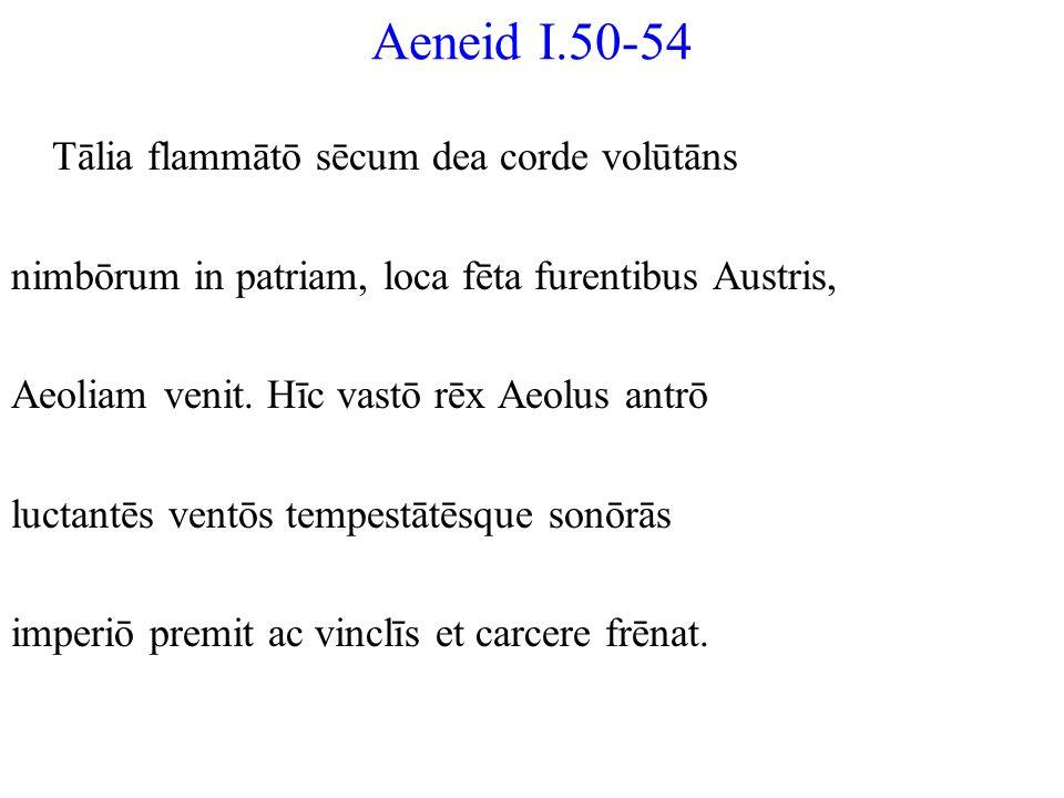 Aeneid I.50-54 Tālia flammātō sēcum dea corde volūtāns nimbōrum in patriam, loca fēta furentibus Austris, Aeoliam venit. Hīc vastō rēx Aeolus antrō lu
