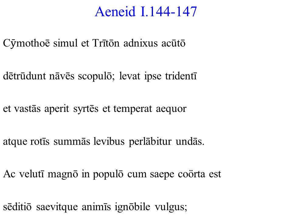 Aeneid I.144-147 Cmothoē simul et Trītōn adnixus acūtō dētrūdunt nāvēs scopulō; levat ipse tridentī et vastās aperit syrtēs et temperat aequor atque r