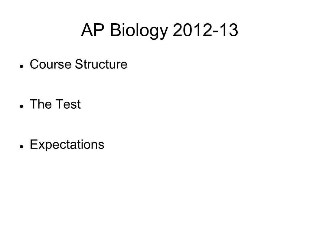 AP Biology 2012-13 Course Structure The Test Expectations