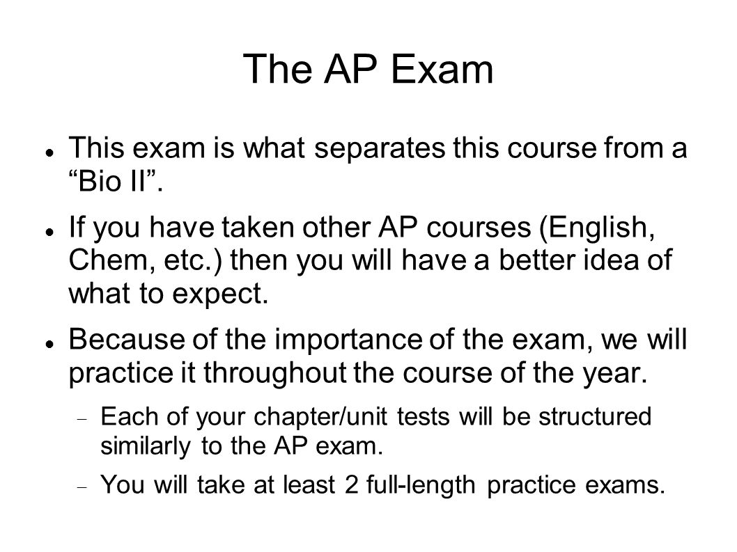 The AP Exam This exam is what separates this course from a Bio II.