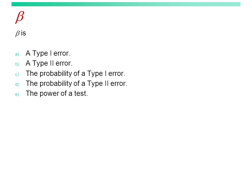 is a) A Type I error. b) A Type II error. c) The probability of a Type I error. d) The probability of a Type II error. e) The power of a test.