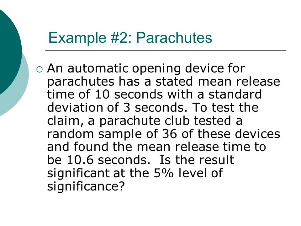 Example #2: Parachutes An automatic opening device for parachutes has a stated mean release time of 10 seconds with a standard deviation of 3 seconds.