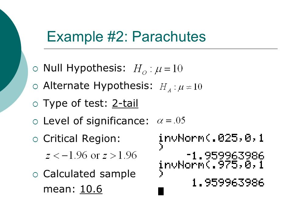 Example #2: Parachutes Null Hypothesis: Alternate Hypothesis: Type of test: 2-tail Level of significance: Critical Region: Calculated sample mean: 10.