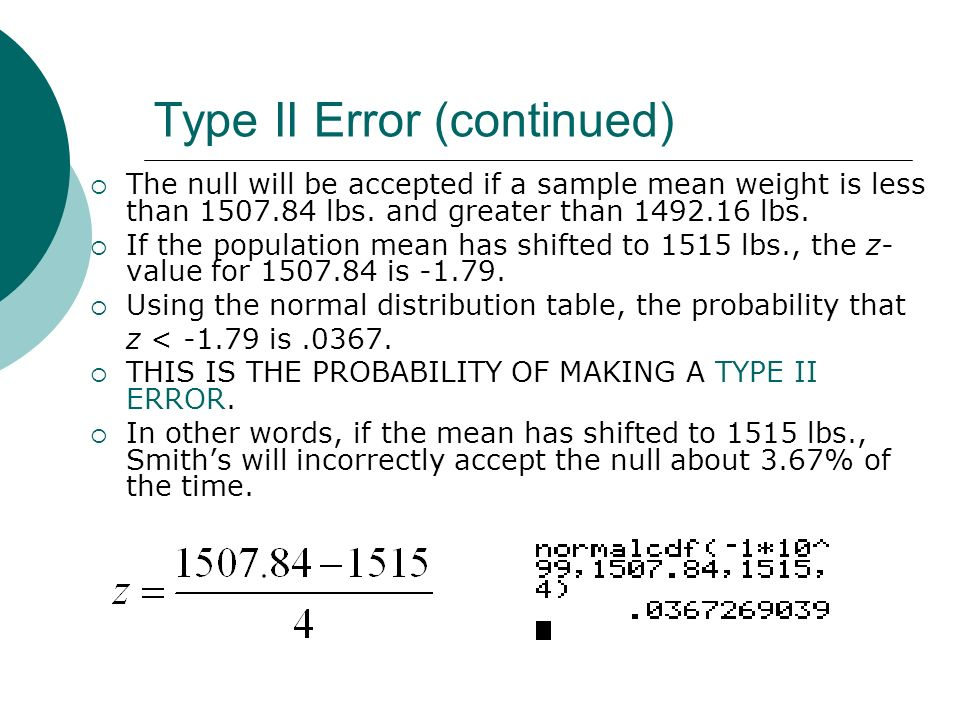 Type II Error (continued) The null will be accepted if a sample mean weight is less than 1507.84 lbs. and greater than 1492.16 lbs. If the population