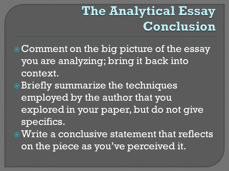 Comment on the big picture of the essay you are analyzing; bring it back into context.