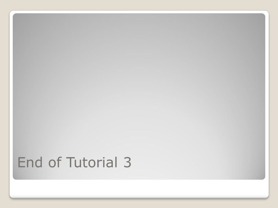 End of Tutorial 3