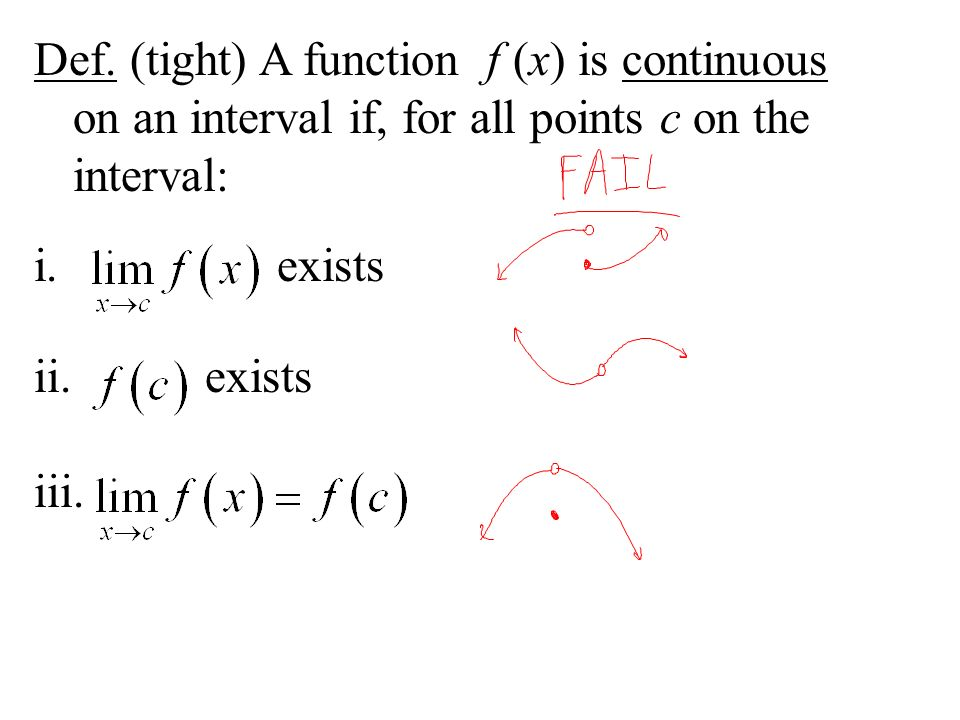 Def. (tight) A function f (x) is continuous on an interval if, for all points c on the interval: i.