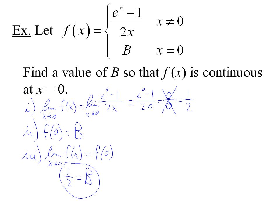 Ex. Let Find a value of B so that f (x) is continuous at x = 0.