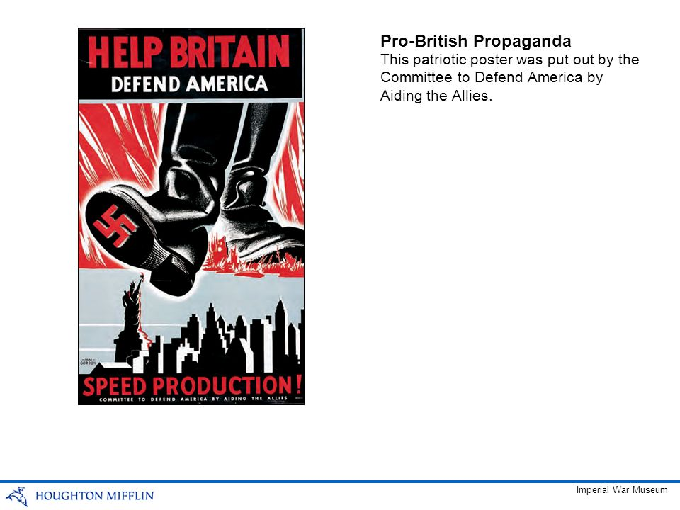 Pro-British Propaganda This patriotic poster was put out by the Committee to Defend America by Aiding the Allies. Imperial War Museum