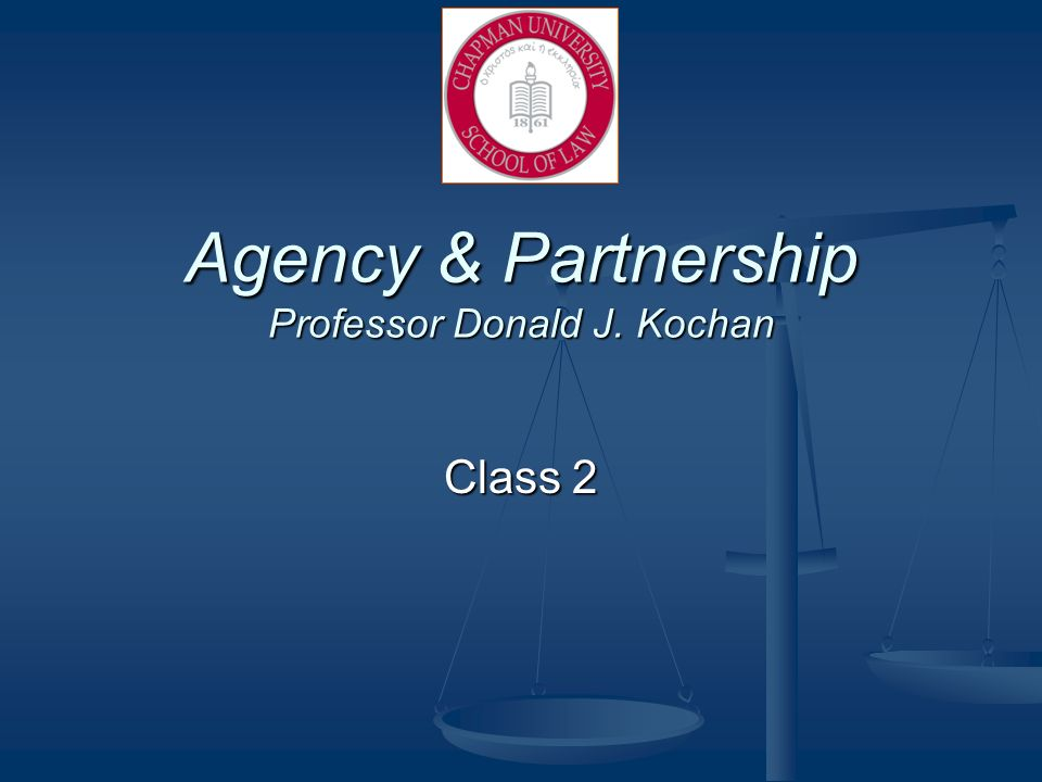 Agency & Partnership Professor Donald J. Kochan Class 2