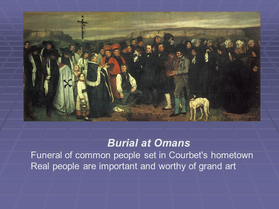 Burial at Omans Funeral of common people set in Courbet s hometown Real people are important and worthy of grand art
