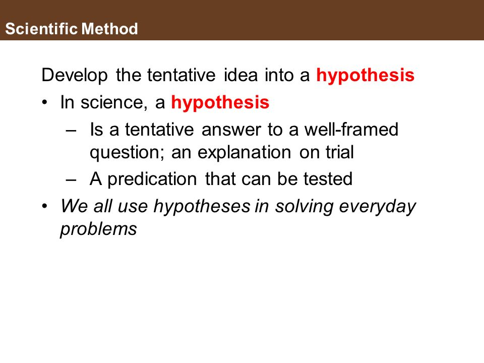 Scientific Method Lets say youve collected some data. How do you… Interpret the data and develop an explanation of the event? Form an idea of how and