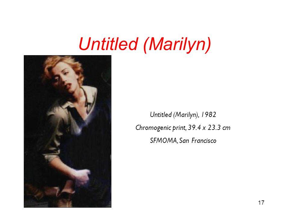 17 Untitled (Marilyn), 1982 Chromogenic print, 39.4 x 23.3 cm SFMOMA, San Francisco Untitled (Marilyn)
