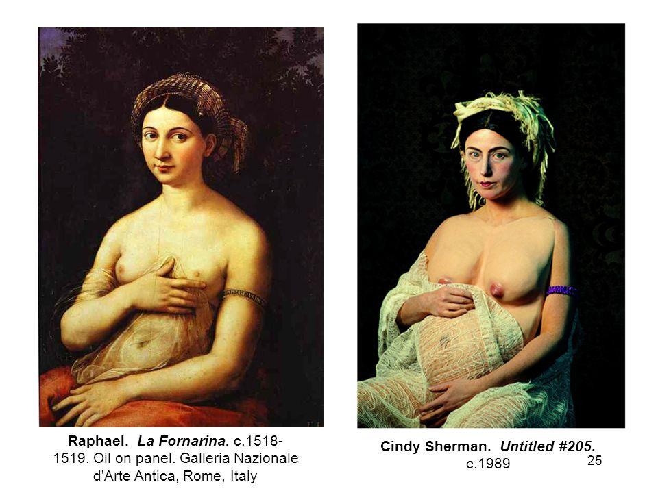 25 Raphael. La Fornarina. c.1518- 1519. Oil on panel. Galleria Nazionale d'Arte Antica, Rome, Italy Cindy Sherman. Untitled #205. c.1989