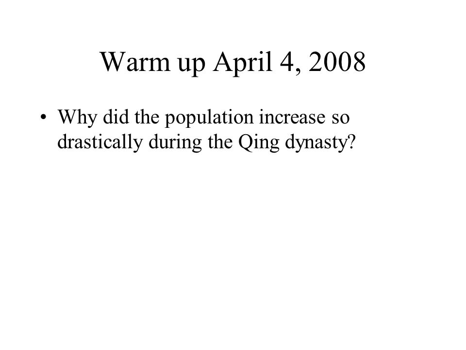 Warm up April 4, 2008 Why did the population increase so drastically during the Qing dynasty?