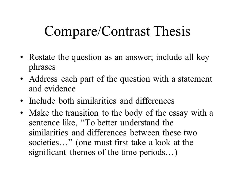 Compare/Contrast Thesis Restate the question as an answer; include all key phrases Address each part of the question with a statement and evidence Inc