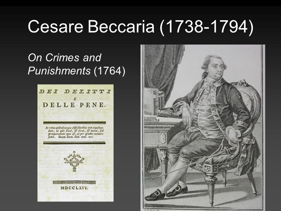 Cesare Beccaria (1738-1794) On Crimes and Punishments (1764)