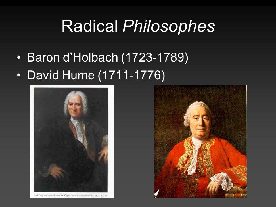 Radical Philosophes Baron dHolbach (1723-1789) David Hume (1711-1776)