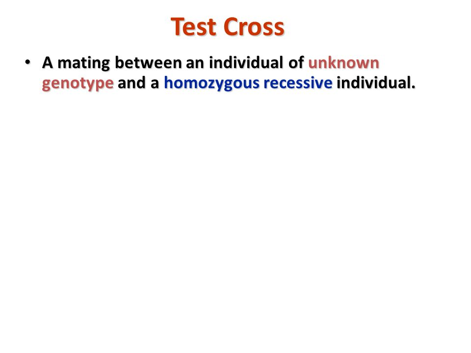 Test Cross A mating between an individual of unknown genotype and a homozygous recessive individual. A mating between an individual of unknown genotyp