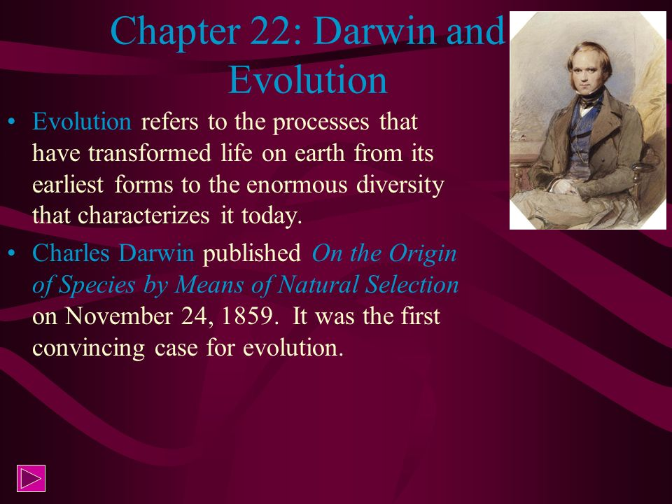Chapter 22: Darwin and Evolution Evolution refers to the processes that have transformed life on earth from its earliest forms to the enormous diversi