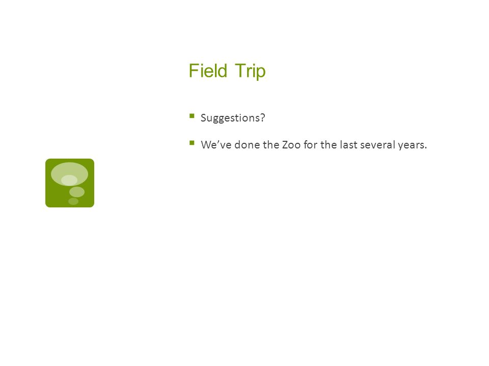 Field Trip Suggestions Weve done the Zoo for the last several years.