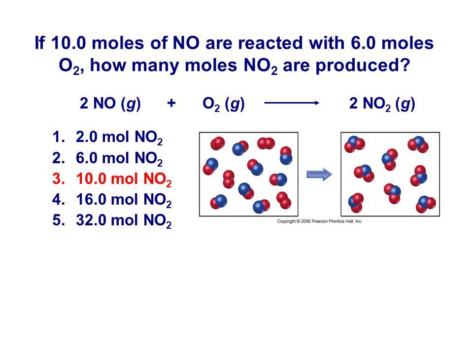 1.2.0 mol NO 2 2.6.0 mol NO 2 3.10.0 mol NO 2 4.16.0 mol NO 2 5.32.0 mol NO 2 If 10.0 moles of NO are reacted with 6.0 moles O 2, how many moles NO 2