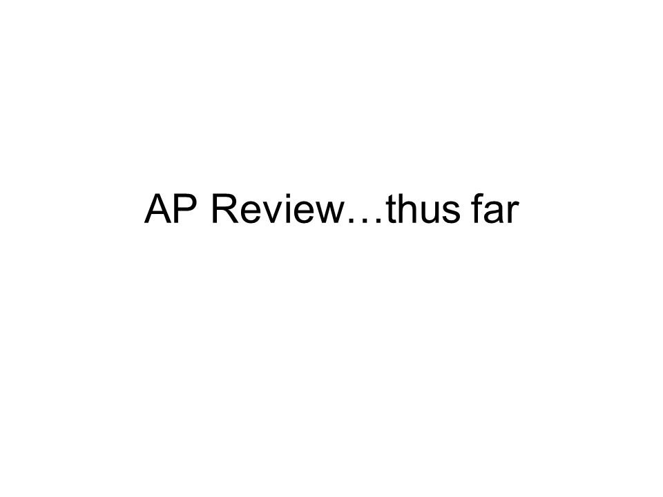 AP Review…thus far