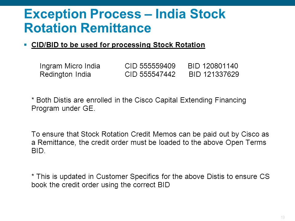 19 Exception Process – India Stock Rotation Remittance CID/BID to be used for processing Stock Rotation Ingram Micro India CID 555559409 BID 120801140