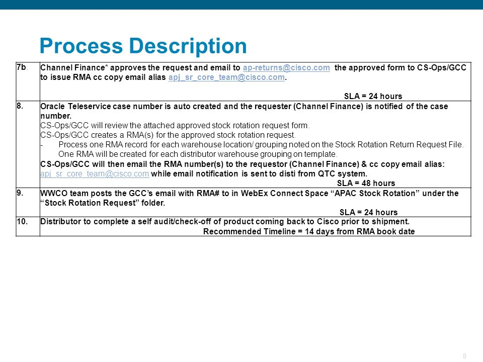 8 Process Description 7b.Channel Finance* approves the request and email to ap-returns@cisco.com the approved form to CS-Ops/GCC to issue RMA cc copy