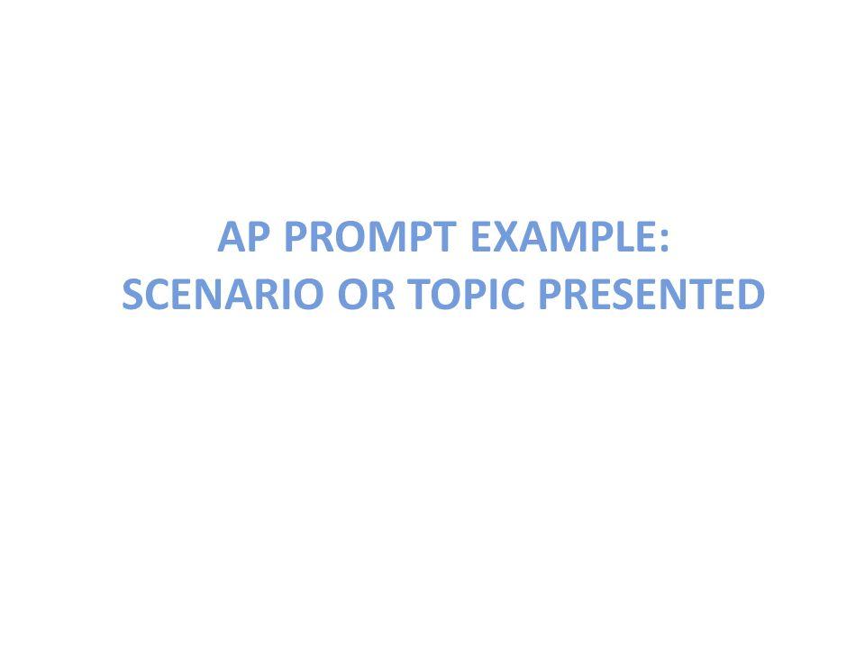 AP PROMPT EXAMPLE: SCENARIO OR TOPIC PRESENTED