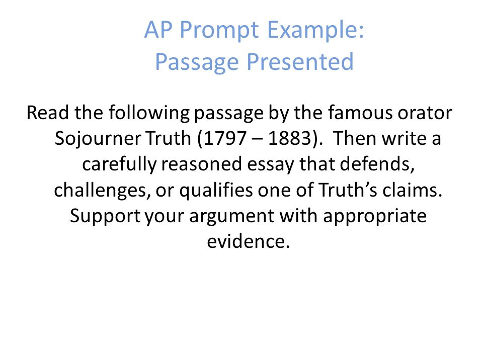 AP Prompt Example: Passage Presented Read the following passage by the famous orator Sojourner Truth (1797 – 1883). Then write a carefully reasoned es