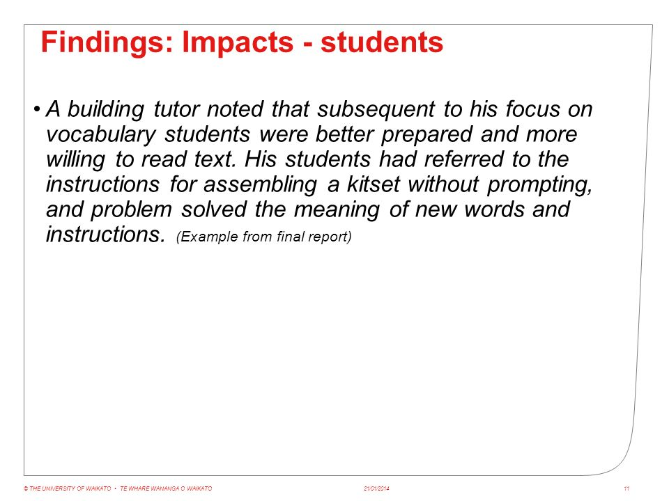 Findings: Impacts - students A building tutor noted that subsequent to his focus on vocabulary students were better prepared and more willing to read text.